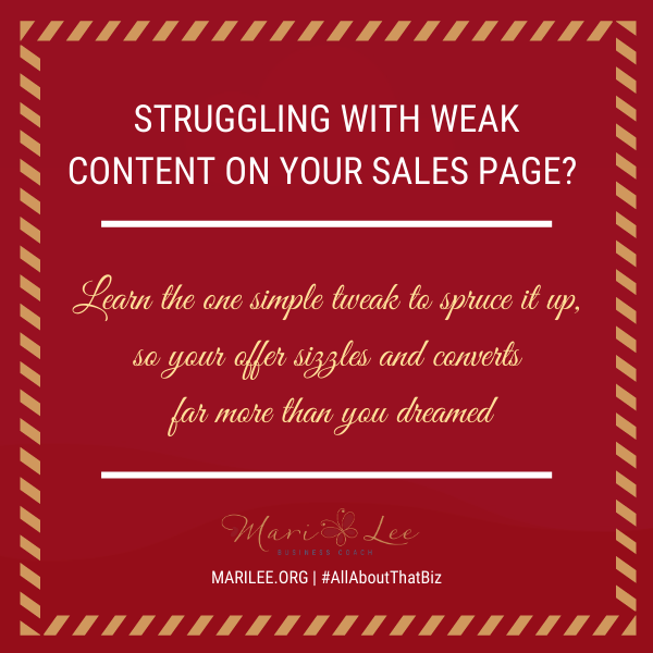 Struggling with Weak Content on Your Sales Page? Learn the one simple tweak to spruce it up, so your offer sizzles and converts far more than you dreamed