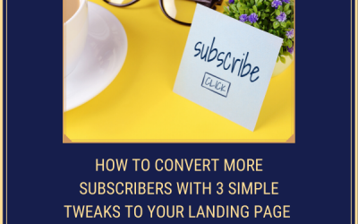 How to Convert More Subscribers with Three Simple Tweaks to Your Landing Page