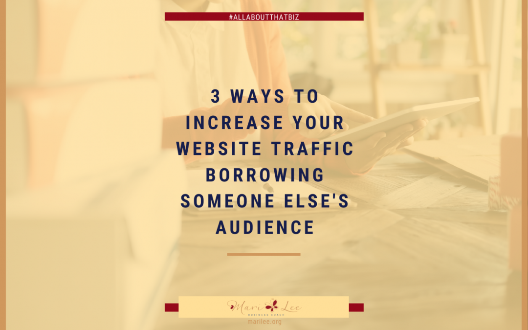 3 Ways to Increase Your Website Traffic Borrowing Someone Else's Audience