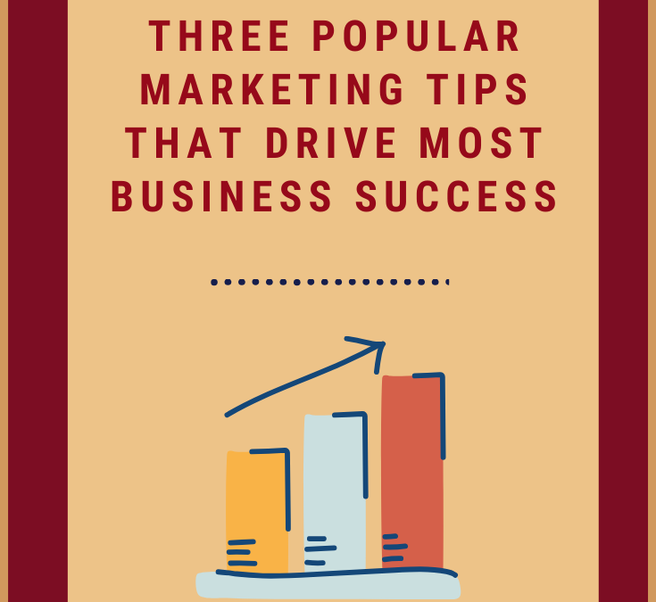 Three Popular Marketing Tips That Drive Most Business Success