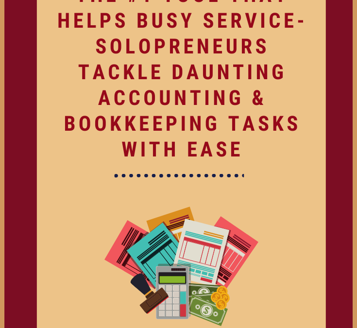 #1 Tool That Helps Busy Service-Solopreneurs Tackle Daunting Accounting & Bookkeeping Tasks With Ease