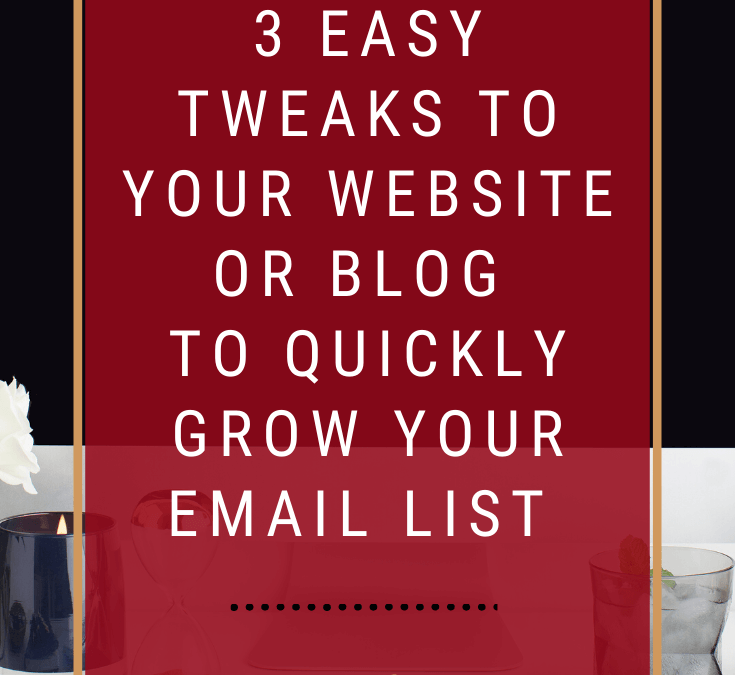 3 Easy Tweaks to Your Blog to Quickly Grow Your Email List