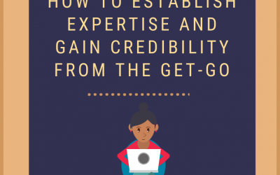 Starting a Blog? Establish Expertise & Gain Credibility From the Get-Go