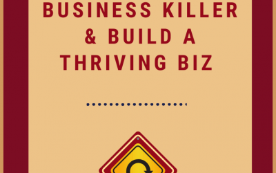 How to Steer Clear of the Business Killer & Build a Thriving Biz