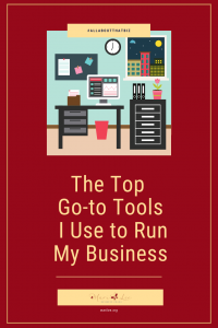 Top Go-Tools I Use to Run My Business