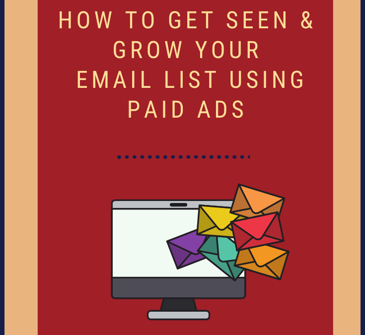 How to Get Seen and Grow Your List Using Paid Ads