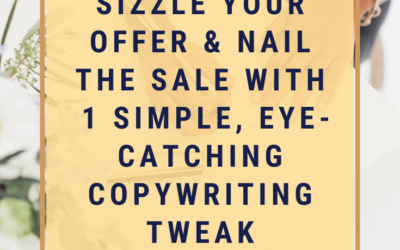 How to Instantly Sizzle Your Offer & Nail the Sale with 1 Simple, Eye-Catching Copywriting Tweak