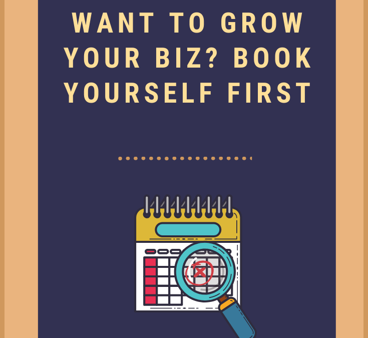 Want to Grow Your Business? Book Yourself First