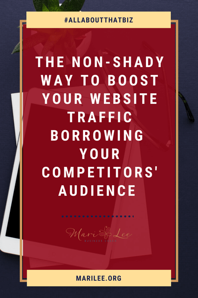 3 Non-Shady Ways to Increase Your Website Traffic Borrowing Your Competitors' Audience